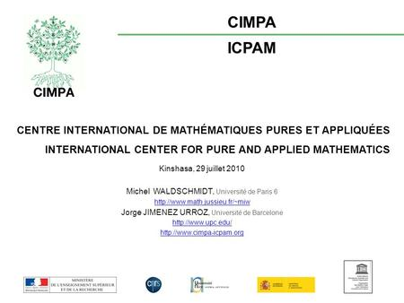 CENTRE INTERNATIONAL DE MATHÉMATIQUES PURES ET APPLIQUÉES INTERNATIONAL CENTER FOR PURE AND APPLIED MATHEMATICS CIMPA ICPAM Kinshasa, 29 juillet 2010 Michel.