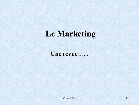 Le Marketing Une revue ….. Come 2001 Come 2001.