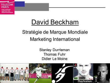 David Beckham Stratégie de Marque Mondiale Marketing International Stanley Durrleman Thomas Fuhr Didier Le Moine.
