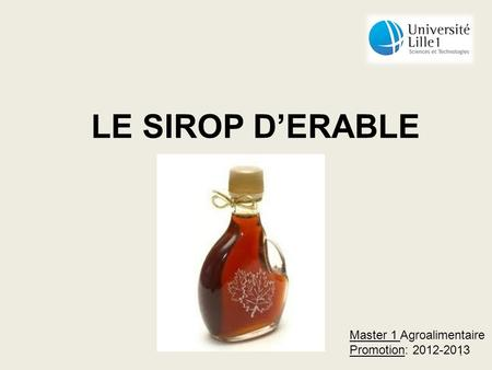 1 LE SIROP DERABLE Master 1 Agroalimentaire Promotion: 2012-2013.