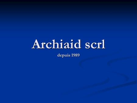 Archiaid scrl depuis 1989. Archiaid CDC Cahier Des Charges.