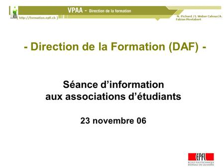N. Pichard /I. Weber Cahour/A. Fabian Montabert 23.11.2006 1 Séance dinformation aux associations - Direction de la Formation (DAF) - Séance dinformation.