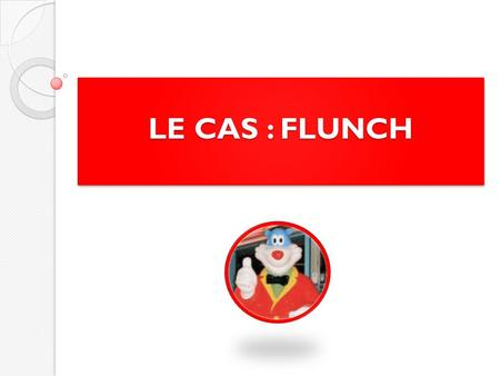 LE CAS : FLUNCH.