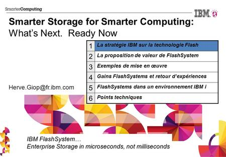 Smarter Storage for Smarter Computing: Whats Next. Ready Now IBM FlashSystem… Enterprise Storage in microseconds, not milliseconds 1 La stratégie IBM sur.