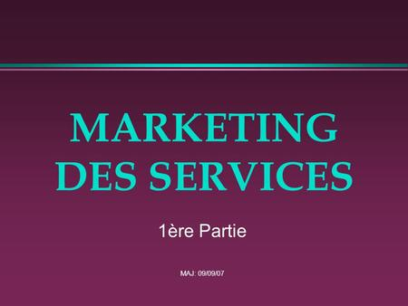 MARKETING DES SERVICES 1ère Partie MAJ: 09/09/07.