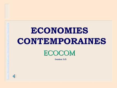 ECONOMIES CONTEMPORAINES ECOCOM ECOCOM (version 3.0) (version 3.0)