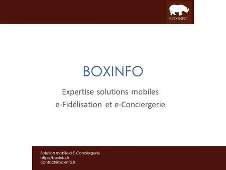 Solution mobile dE-Conciergerie  BOXINFO Expertise solutions mobiles e-Fidélisation et e-Conciergerie.