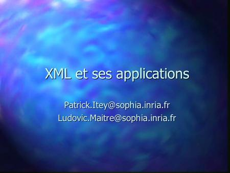 XML et ses applications XML et ses applications