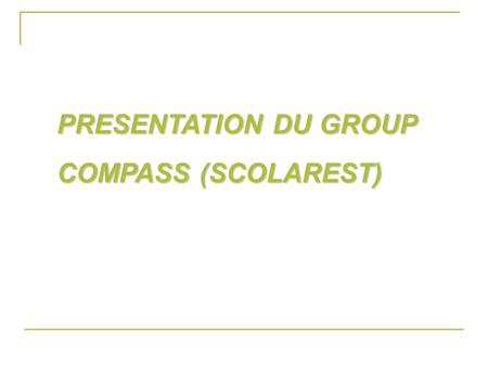 PRESENTATION DU GROUP COMPASS (SCOLAREST).