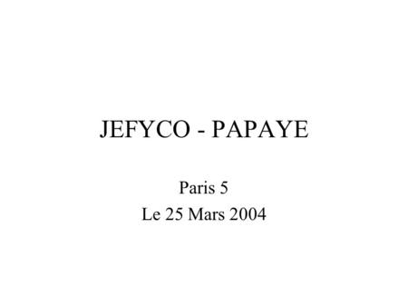 JEFYCO - PAPAYE Paris 5 Le 25 Mars 2004. Papaye Bilan Financier Point et état d'avancement –Mandatement / reversement en compta –Planning 2004 Formations:Administrateur.