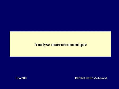 Analyse macroéconomique Eco 200 BINKKOUR Mohamed.