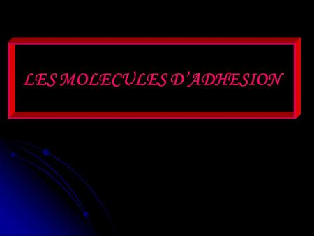 LES MOLECULES DADHESION. Molécules solubles: cytokines, hormones … Contact direct: molécules dadhésion INTRODUCTION Le contact cellulaire: