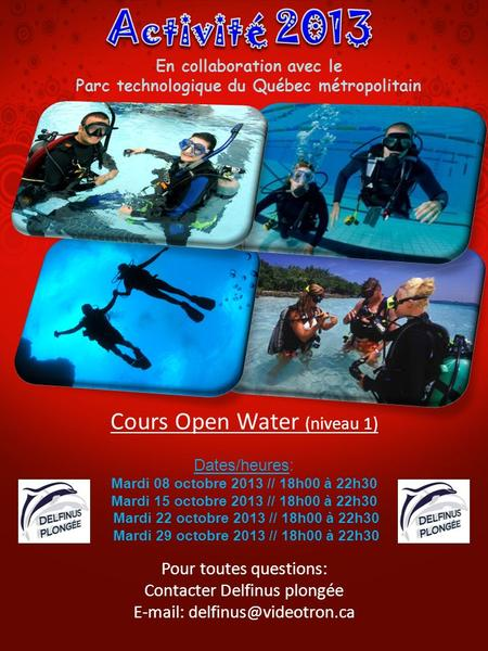 Cours Open Water (niveau 1) Dates/heures: Mardi 08 octobre 2013 // 18h00 à 22h30 Mardi 15 octobre 2013 // 18h00 à 22h30 Mardi 22 octobre 2013 // 18h00.