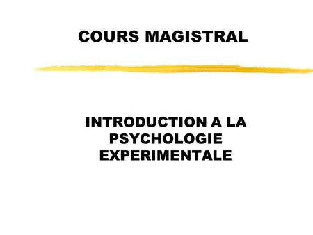 COURS MAGISTRAL INTRODUCTION A LA PSYCHOLOGIE EXPERIMENTALE.