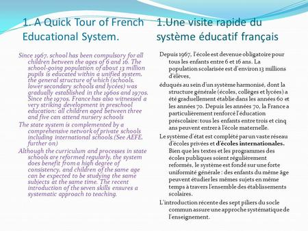 1.Une visite rapide du système éducatif français Since 1967, school has been compulsory for all children between the ages of 6 and 16. The school-going.