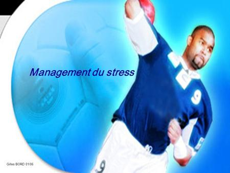 Management du stress Gilles BORD 01/06.