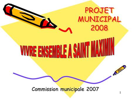 1 PROJET MUNICIPAL 2008 Commission municipale 2007.