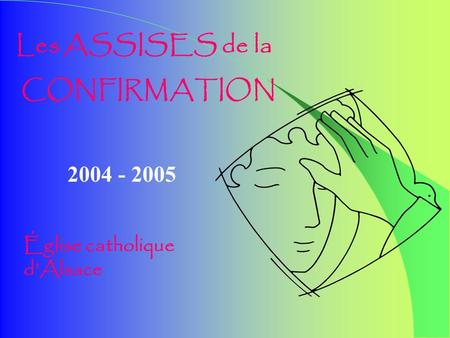Les ASSISES de la CONFIRMATION Église catholique dAlsace 2004 - 2005.
