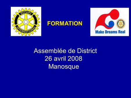 Assemblée de District 26 avril 2008 Manosque FORMATION.