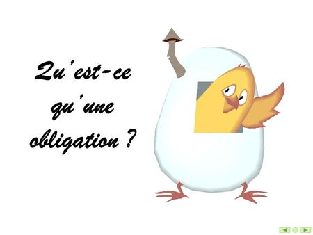 Quest-ce quune obligation ?. Devoirs ?Droits ?Obligations ?Interdictions ?