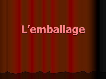 L'emballage.