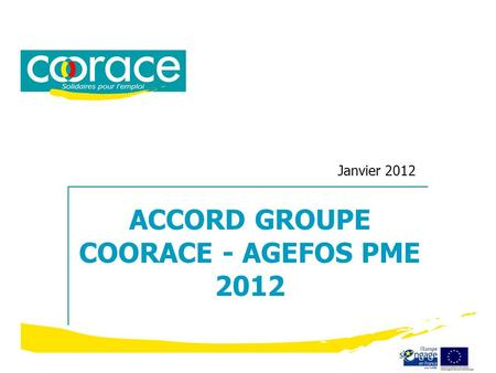 Janvier 2012 ACCORD GROUPE COORACE - AGEFOS PME 2012.