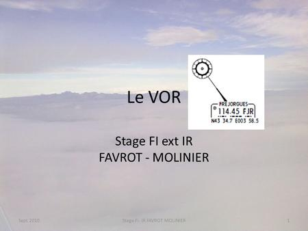 Le VOR Stage FI ext IR FAVROT - MOLINIER Sept 20101Stage FI- IR FAVROT MOLINIER.