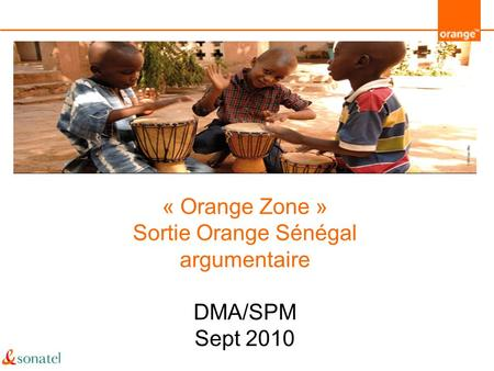 « Orange Zone » Sortie Orange Sénégal argumentaire DMA/SPM Sept 2010.