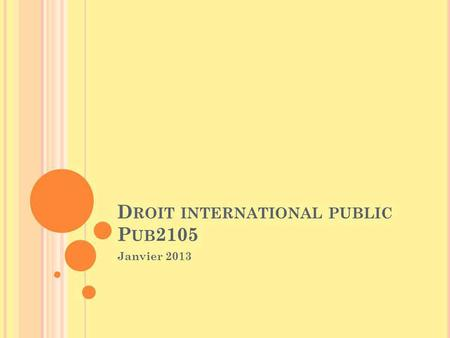 D ROIT INTERNATIONAL PUBLIC P UB 2105 Janvier 2013.