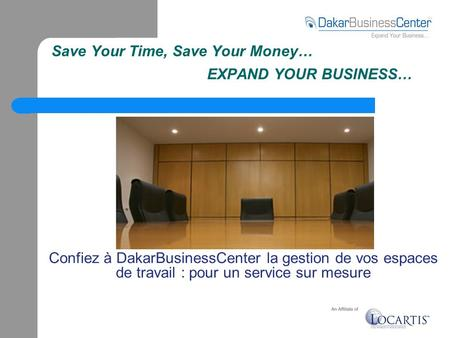 Confiez à DakarBusinessCenter la gestion de vos espaces de travail : pour un service sur mesure Save Your Time, Save Your Money… EXPAND YOUR BUSINESS…