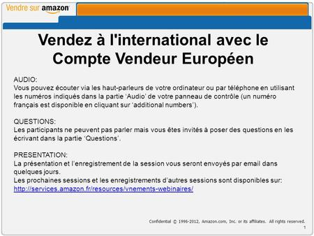 Vendez à l'international avec le Compte Vendeur Européen Confidential © 1996-2012, Amazon.com, Inc. or its affiliates. All rights reserved. 1 AUDIO: Vous.