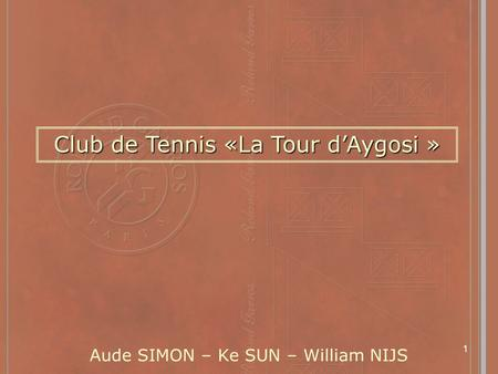 1 Aude SIMON – Ke SUN – William NIJS Club de Tennis «La Tour dAygosi »