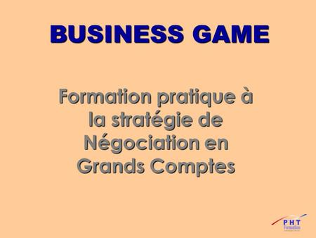 BUSINESS GAME Formation pratique à la stratégie de Négociation en Grands Comptes.