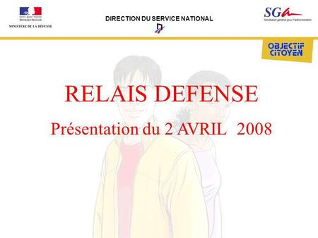 DIRECTION DU SERVICE NATIONAL RELAIS DEFENSE Présentation du 2 AVRIL 2008.
