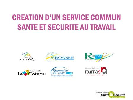 CREATION DUN SERVICE COMMUN SANTE ET SECURITE AU TRAVAIL.