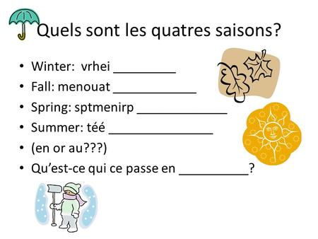 Quels sont les quatres saisons? Winter: vrhei _________ Fall: menouat ____________ Spring: sptmenirp _____________ Summer: téé _______________ (en or au???)