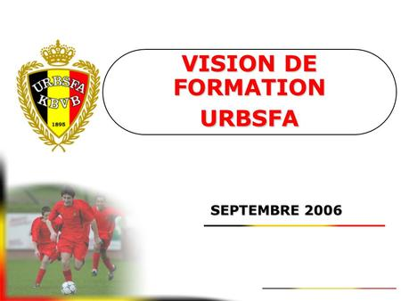 VISION DE FORMATION URBSFA SEPTEMBRE 2006 VISION DE FORMATION URBSFA INTRODUCTION.