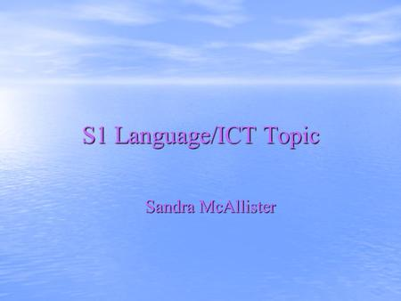 S1 Language/ICT Topic Sandra McAllister Introducing Me.. Bonjour Je mappelle Sandra. Madainn Mhath Is mise Sandra.