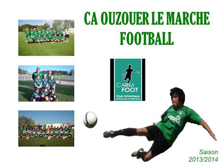 CAOM FOOTBALL CA OUZOUER LE MARCHE FOOTBALL Saison 2013/2014.