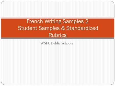 WSFC Public Schools French Writing Samples 2 Student Samples & Standardized Rubrics.