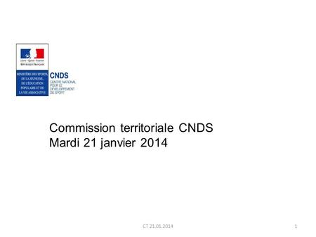CT 21.01.20141 Commission territoriale CNDS Mardi 21 janvier 2014.