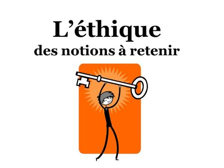 Léthique des notions à retenir. Question éthique.