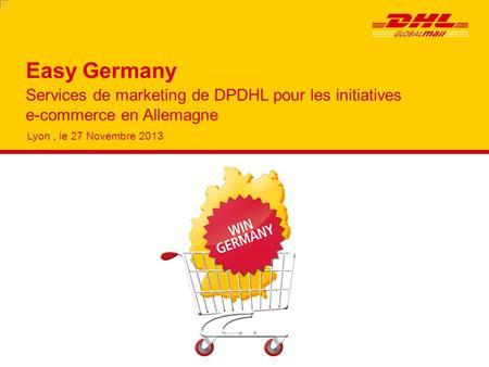 Services de marketing de DPDHL pour les initiatives e-commerce en Allemagne Lyon, le 27 Novembre 2013 Easy Germany.