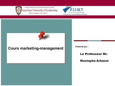 Cours marketing-management Présenté par : Le Professeur Mr. Mustapha Arbaoui.
