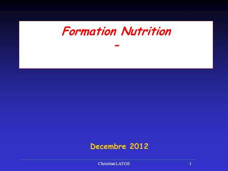 Christian LATGE1 Formation Nutrition - Decembre 2012.