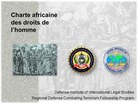 Charte africaine des droits de lhomme Defense Institute of International Legal Studies Regional Defense Combating Terrorism Fellowship Program.