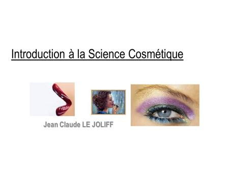Introduction à la Science Cosmétique Jean Claude LE JOLIFF.