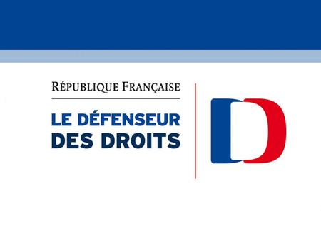 Le Défenseur des droits, une nouvelle institution Le Défenseur des droits regroupe 4 institutions : - Le Médiateur de la République - La Défenseure des.