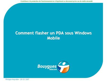 Philippe Meyralbe – 28/03/2007 Comment flasher un PDA sous Windows Mobile.