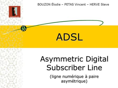 ADSL Asymmetric Digital Subscriber Line